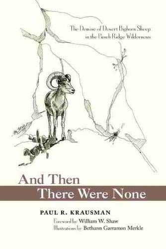 Book Cover And Then There Were None: The Demise of Desert Bighorn Sheep in the Pusch Ridge Wilderness