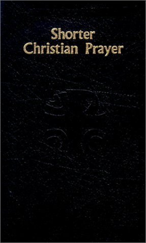 Book Cover Shorter Christian Prayer: The Four-Week Psalter of the Liturgy of the Hours Containing Morning Prayer and Evening Prayer With Selections for the Entire Year