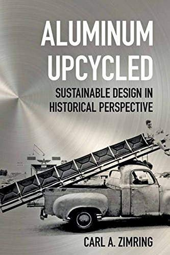 Book Cover Aluminum Upcycled: Sustainable Design in Historical Perspective (Johns Hopkins Studies in the History of Technology)