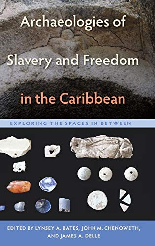 Book Cover Archaeologies of Slavery and Freedom in the Caribbean: Exploring the Spaces in Between (Florida Museum of Natural History: Ripley P. Bullen Series)